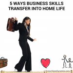 5 Business Skills To Use In Your Personal Life For A Happier Home