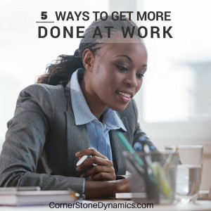 Elegant 5 Ways To Get More Done With Your Day