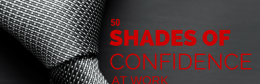 50 SHADES OF CONFIDENCE AT WORK