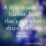 A ship is safe in harbor, but that's not
