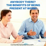 Be present at work