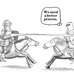 "Business cartoon showing two knights jousting on horseback.  One thinks, ""We need a better process""."