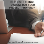Do These 3 Things To Close Out Your Project